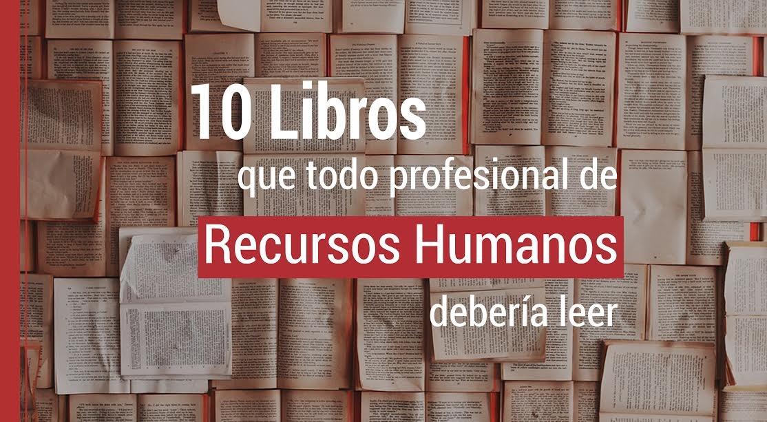 10 libros que todo profesional de Recursos Humanos deberíaleer